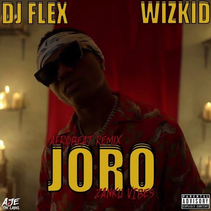 DJ Flex & Wizkid – Joro Afrobeat (Zanku Vibes)