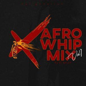 DJ Xpliph - Afro Whip Mix (Vol. 1)