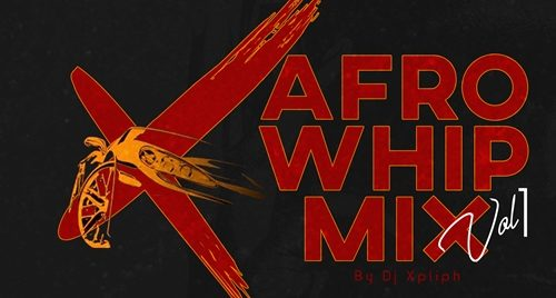 DJ Xpliph - Afro Whip Mix (Vol. 1)