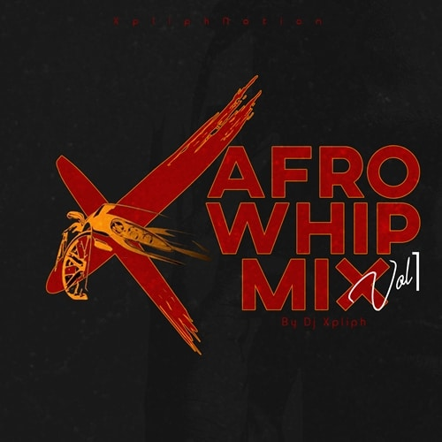 DJ Xpliph – Afro Whip Mix (Vol. 1)