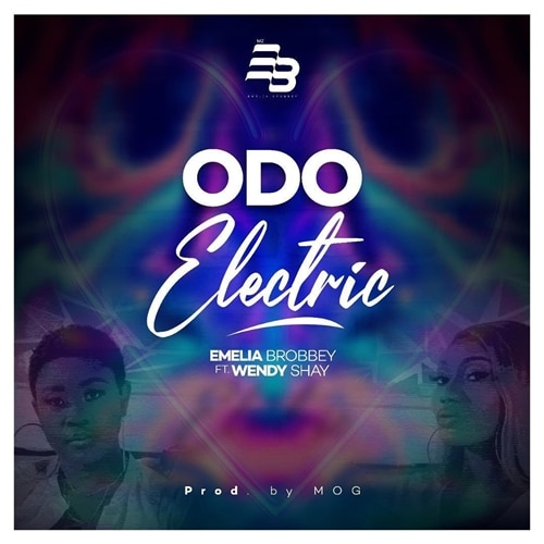 Emelia Brobbey – Odo Electric (feat. Wendy Shay) (Prod. By M.O.G Beatz)