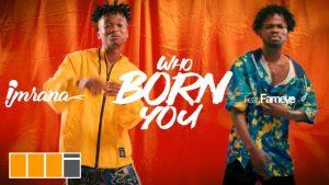 VIDEO: Imrana - Who Born You (feat. Fameye)