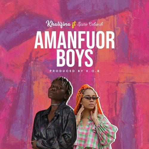 Khalifina – Amanfuor Boys (feat. Sister Deborah) (Prod. By KoB)