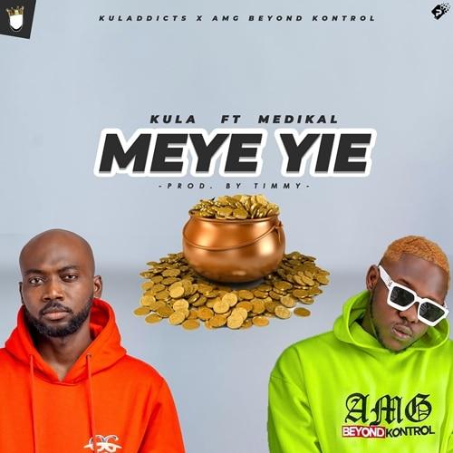 Kula – Meye Yie (feat. Medikal) (Prod. By Timmy)
