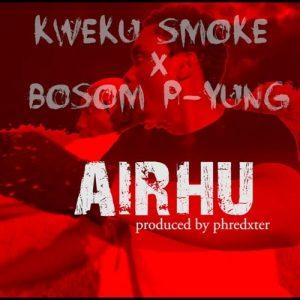Kweku Smoke - Airhu (feat. Bosom P-Yung) (Prod. By Phredxter)