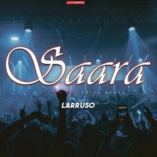 Larruso – Saara (Prod. by Skito Beatz)