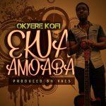Okyere Kofi - Ekua Amoaba (Prod. By Vacs)