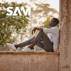 Sam Oladotun - Who Am I (Prod. By Richie Mensah)