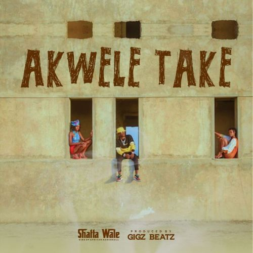 Shatta Wale – Akwele Take (Prod. by Gigz Beatz)