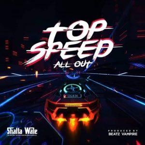 Shatta Wale – Top Speed (Prod. By Beatz Vampire)
