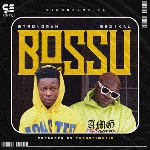 Strongman – Bossu (feat. Medikal) (Prod. by TubhaniMuzik)