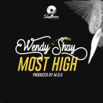 Wendy Shay - Most High (Prod. By M.O.G Beatz)