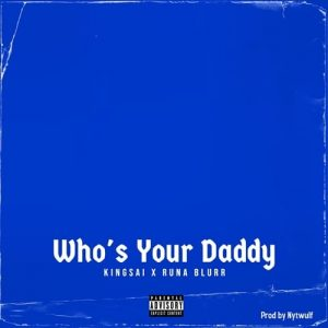 KingSai - Who's Your Daddy (feat. Runa Blurr ) (Prod. By Nytwulf)