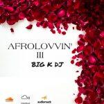 BIG K DJ - Afrolovinn' III