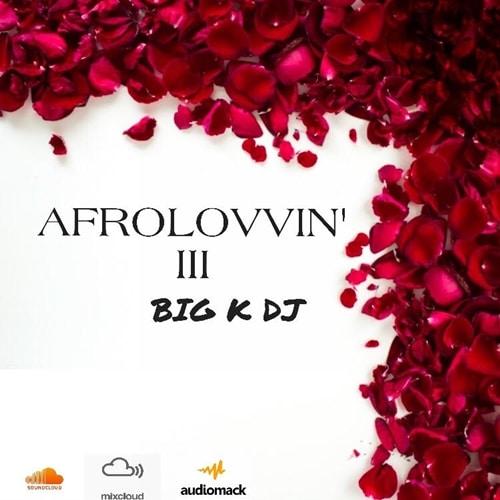 BIG K DJ – Afrolovinn' III