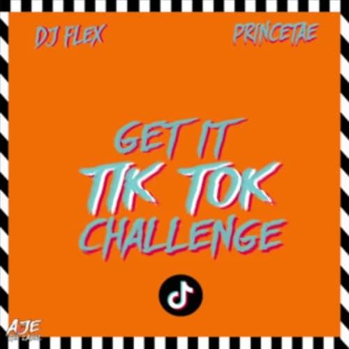 DJ Flex & PrinceTae – Get It Tik Tok Challenge