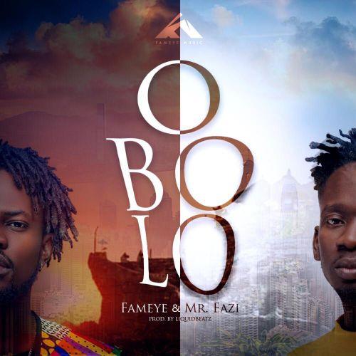 Fameye – Obolo (feat. Mr. Eazi) (Prod. By LiquidBeatz)