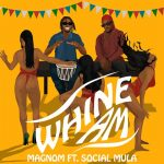 Magnom - Whine Am (feat. Social Mula) (Prod. By Pastor P)