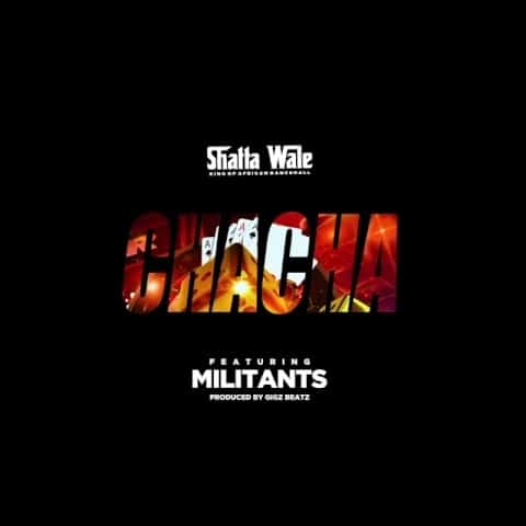 Shatta Wale – Chacha (feat. Addi Self, Captan & Natty Lee) [SM Militants]