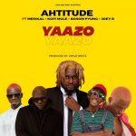 Ahtitude - Yaazo (feat. Medikal, Kofi Mole, P Yung, Joey B) (Prod. By UnkleBeatz)