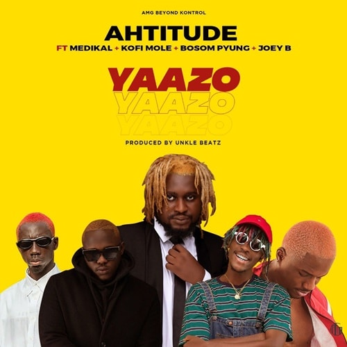 Ahtitude – Yaazo (feat. Medikal, Kofi Mole, P Yung, Joey B) (Prod. By UnkleBeatz)