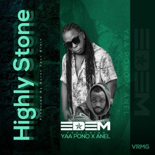 Edem – Highly Stone (feat. Yaa Pono & Anel) (Prod. By Burst Your Brain)