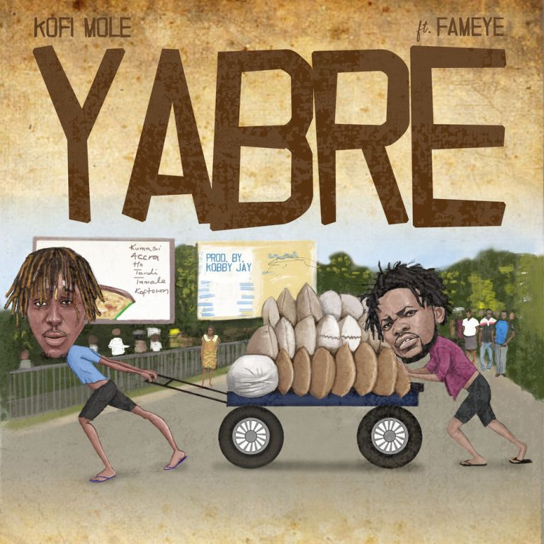 Kofi Mole – Yabre (feat. Fameye) (Prod. by Kobby Jay)
