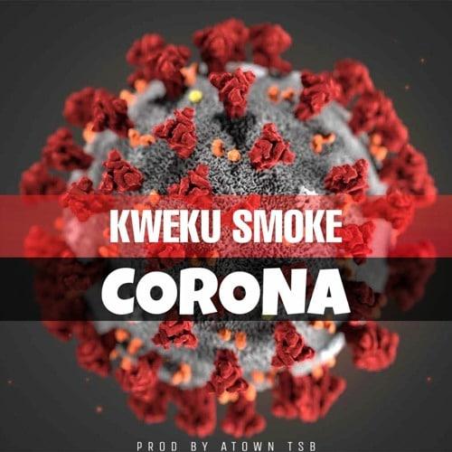 Kweku Smoke – Corona (Prod By Atown TSB)