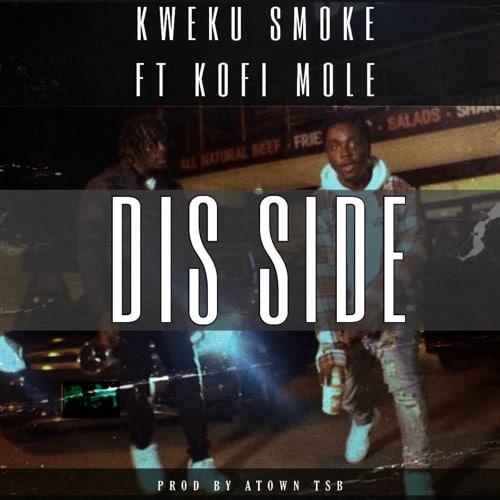 Kweku Smoke – Dis Side (feat. Kofi Mole) (Prod. By Atown TSB)