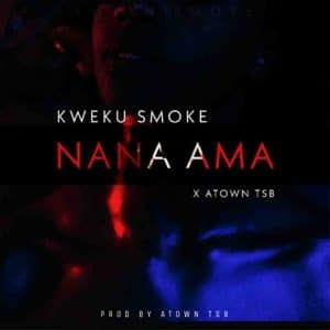 Kweku Smoke – Nana Ama (Prod. By Atown TSB)