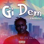 Larruso – Gi Dem (Prod. by BeatzDakay)