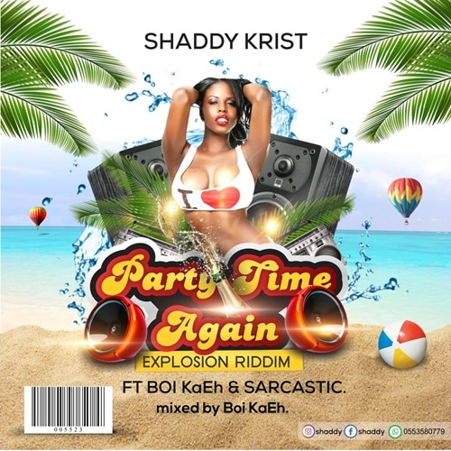 Shaddy Krist – Party Time Again (feat. Boi KaEh & Sarcastic) (Mixed by Boi KaEh)