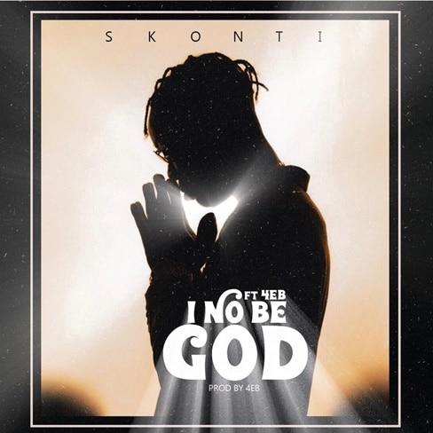 Skonti – I No Be God (feat. 4EB) (Prod. By 4EB)