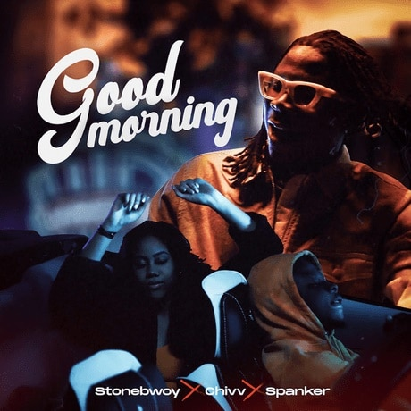 Stonebwoy, Chivv, Spanker – Good Morning (Prod. By Spanker)