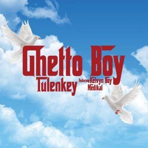 Tulenkey – Ghetto Boy (feat. Kelvyn Boy & Medikal) (Prod. by Philip Martin & Console Chroniz)