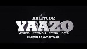 VIDEO: Ahtitude - Yaazo (feat. Medikal, Kofi Mole, P Yung, Joey B)