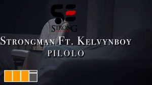 VIDEO: Strongman - Pilolo (feat. KelvynBoy)