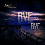 Asem – Bye Bye (feat. Kwabena Kwabena) (Prod. By Kaywa)