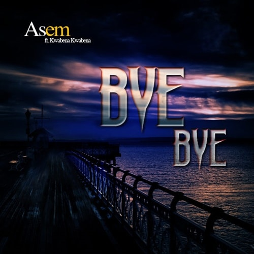 Asem – Bye Bye (feat. Kwabena Kwabena) (Prod. By Kaywa) + VIDEO
