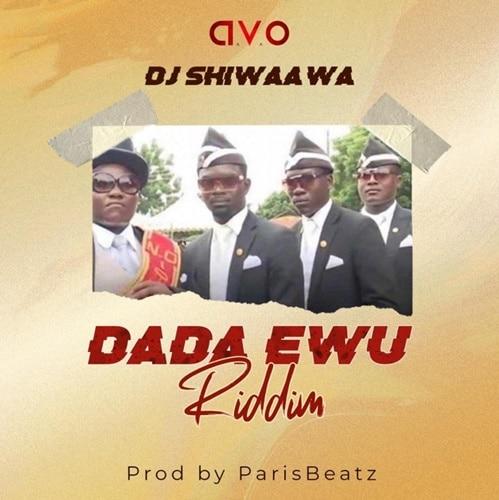 DJ Shiwaawa – Dada Awu Riddim (Prod. by Parisbeatz)