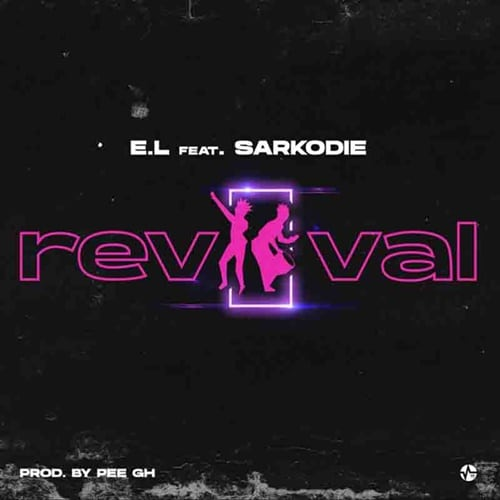 E.L – Revival (feat. Sarkodie) (Prod. By Pee GH)