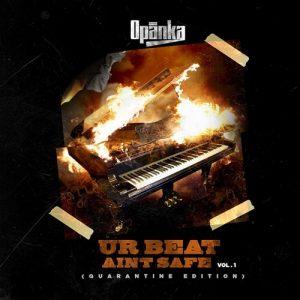 Opanka - Ur Beat Aint Safe Vol.1 (Quarantine Edition)