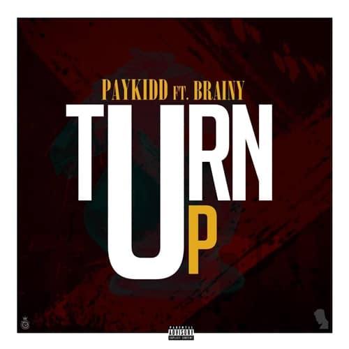 Paykidd – Turn Up (feat. Brainy)
