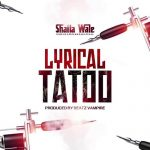 Shatta wale - Lyrical Tattoo (Prod. By Beatz Vampire)