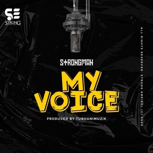 Strongman – My Voice (Prod. By TubhaniMuzik)