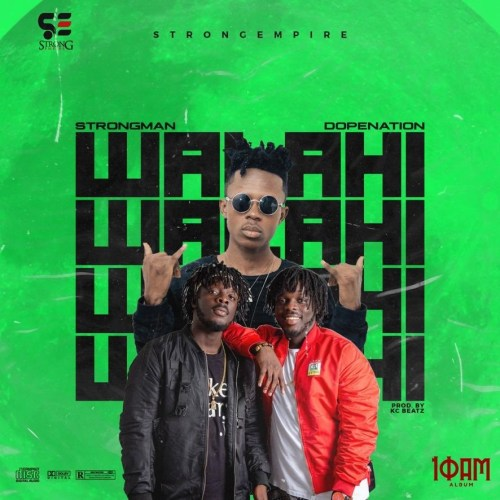 Strongman – Walahi (feat DopeNation) (Prod. by KCBeatz)