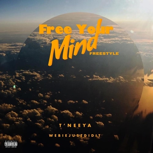 T'neeya – Free Your Mind (freestyle) (Prod. By WebieJustDidIt)