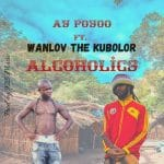 AY Poyoo - Alcoholics (feat. Wanlov The Kubolor) (Prod. By 925music)