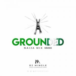 DJ Mingle - Grounded (Naija Mix MMXX)