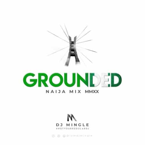 DJ Mingle – Grounded (Naija Mix MMXX)